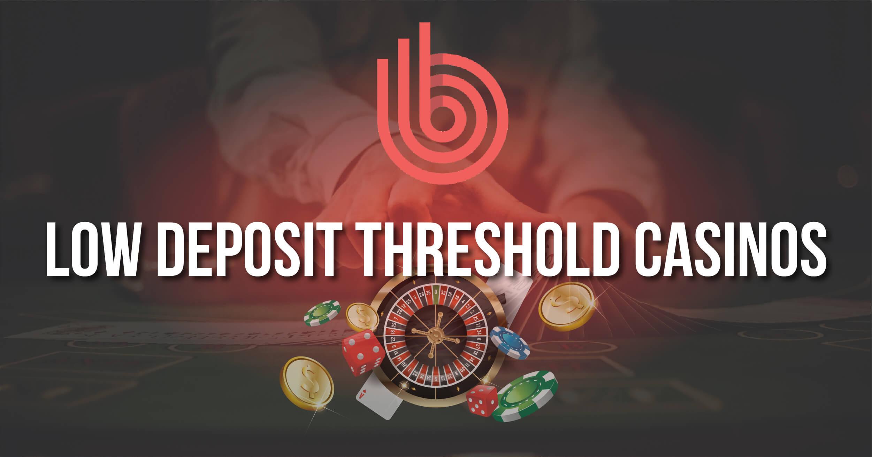 Best Low Deposit Threshold Casinos