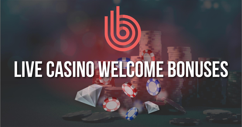 Live Casino Welcome Bonuses Review